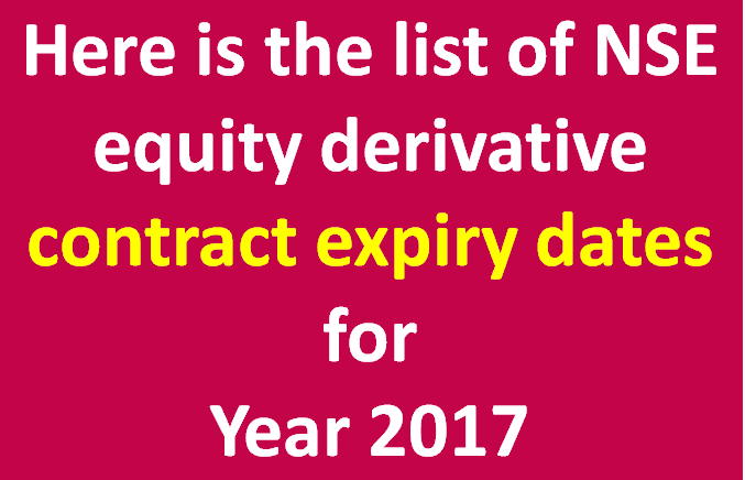 Here is the list of NSE equity derivative contract expiry dates for Year 2017